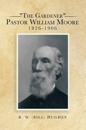 """The Gardener"" Pastor William Moore 1826-1906"