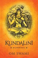 Kundalini -- An Untold Story: A Himalayan Mystic's Insight Into the Power of Kundalini and Chakra Sadhana