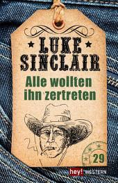 Alle wollten ihn zertreten: Luke Sinclair Western