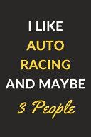 I Like Auto Racing And Maybe 3 People
