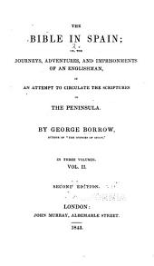 The Bible in Spain, Or, The Journeys, Adventures, and Imprisonments of an Englishman, in an Attempt to Circulate the Scriptures in the Peninsula: Volume 2