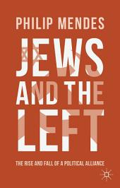 Jews and the Left: The Rise and Fall of a Political Alliance