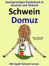 Schwein - Domuz: Zweisprachiges Kinderbuch in Deutsch und Türkisch.: Mit Spaß Türkisch lernen