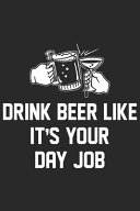 Drink Beer Like It's Your Day Job