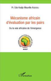 Mécanisme africain d'évaluation par les pairs: Ou la voie africaine de l'émergence