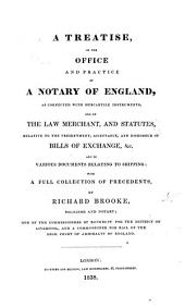 A Treatise on the Office and Practice of a Notary of England: As Connected with Mercantile Instruments, and on the Law Merchant, and Statutes, Relative to the Presentment, Acceptance, and Dishonour of Bills of Exchange, &c., and to Various Documents Relating to Shipping : with a Full Collection of Precedents