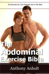 Abdominal Exercises Bible: Ab Exercises For Core Strength And A Flat Belly