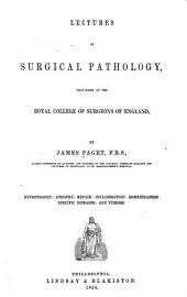 Lectures on Surgical Pathology, Delivered at the Royal College of Surgeons of England: Hypertrophy: Atrophy: Repair: Inflammation: Mortification: Specific Diseases: and Tumors