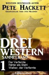Drei Western - Sammelband 1: Der Verfemte/Härter als Stahl/Walker, der Verfemte
