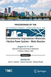 Proceedings of the 18th International Conference on Environmental Degradation of Materials in Nuclear Power Systems – Water Reactors: Volume 2