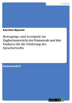 Bewegungs  und Lernspiele im Englischunterricht der Primarstufe und ihre Funktion f  r die F  rderung des Spracherwerbs PDF