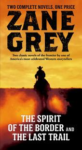 The Spirit of the Border and The Last Trail: Two Complete Zane Grey Novels
