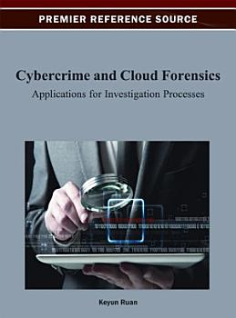 Cybercrime and Cloud Forensics  Applications for Investigation Processes PDF