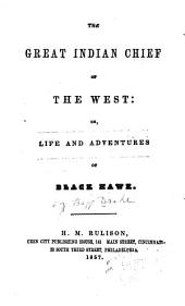 The Great Indian Chief of the West: Or, Life and Adventures of Black Hawk