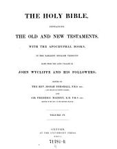 The Holy Bible Containing the Old and New Testaments with the Apocryphal Books in the Earliest English Versions Made from the Latin Vulgate by John Wycliffe and His Followers Edited by Josiah Forshall and Sir Frederic Madden: Volume 4