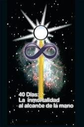 40 DIAS LA INMORTALIDAD AL ALCANCE DE LA MANO