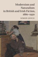 Modernism and Naturalism in British and Irish Fiction  1880 1930 PDF