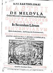 R.p.f. Bartholomaei Mastrii de Meldula ... Disputationes theologicae. In primum [-quartum] librum sententiarum quibus ab aduersantibus, tum veterum, tum recentiorum iaculis, Scoti theologia vindicatur: R.p.f. Bartholomaei Mastrii de Medula ... Disputationes theologicae. In secundum librum sententiarum quibus ab aduersantibus, tùm veterum, tùm recentiorum iaculis, Scoti teologia vindicatur, Volume 2
