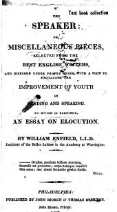 The Speaker: Or, Miscellaneous Pieces, Selected from the Best English Writers, and Disposed Under Proper Heads ... to Facilitate the Improvement of Youth in Reading and Speaking. To Wtich [sic] is Prefixed, an Essay on Elocution