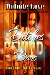 Bitches Behind Bars: Bitches Aren't Born They're Made
