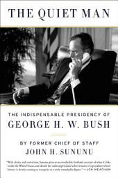 The Quiet Man: The Indispensable Presidency of George H.W. Bush