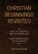 Christian Beginnings Revisited