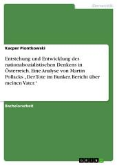 """Entstehung und Entwicklung des nationalsozialistischen Denkens in Österreich. Eine Analyse von Martin Pollacks """"Der Tote im Bunker. Bericht über meinen Vater."""""""