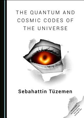 The Quantum and Cosmic Codes of the Universe