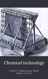 Chemical Technology: Or, Chemistry, Applied to the Arts and to Manufactures, Volume 1