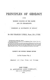 Principles of Geology; Or, The Modern Changes of the Earth and Its Inhabitants Considered as Illustrative of Geology: Volume 1