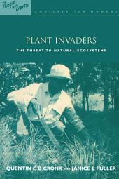 Plant Invaders: The Threat to Natural Ecosystems