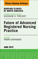 Future of Advanced Registered Nursing Practice, An Issue of Nursing Clinics - E-Book