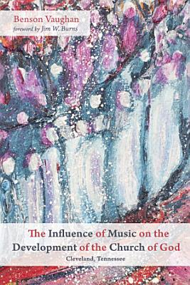 The Influence of Music on the Development of the Church of God  Cleveland  Tennessee  PDF