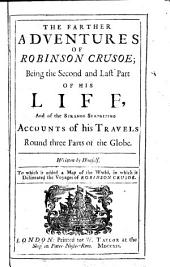 The Farther Adventures of Robinson Crusoe: Being the Second and Last Part of His Life, and of the Strange Surprizing Accounts of His Travels Round Three Parts of the Globe