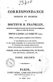 Correspondance inédite et secrète du docteur B. Franklin ... Depuis l'année 1753 jusqu'en 1790 ... Tome premier [-second]: Volume2