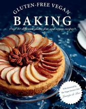 Gluten-Free Vegan Baking: Over 80 delicious vegan and gluten-free recipes!