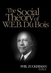 The Social Theory of W.E.B. Du Bois