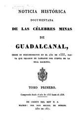 Noticia histórica documentada de las célebres minas de Guadalcanal: desde su descubrimiento en al año de 1555, hasta que dejaron de labrarse por cuenta de la real hacienda, Volumen 1