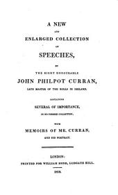 A New and Enlarged Collection of Speeches: Containing Several of Importance; with Memoirs of Mr. Curran