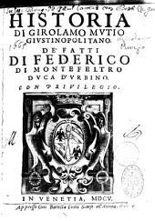 Historia di Girolamo Mutio Giustinopolitano de' fatti di Federico di Montefeltro Duca d'Urbino