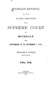 Michigan Reports: Reports of Cases Determined in the Supreme Court of Michigan, Volume 102