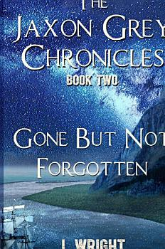 Gone But Not Forgotten  The Jaxon Grey Chronicles   2    Hardcover PDF