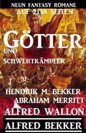 Götter und Schwertkämpfer: Neun Fantasy-Romane auf 2138 Seiten