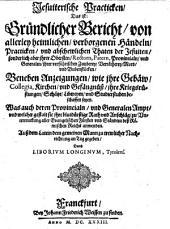 Jesuiterische Practicken das ist: Gründlicher Bericht von allerley heimlichen, verborgenen Händeln, Practicken, und abscheuelichen Thaten der Jesuiten