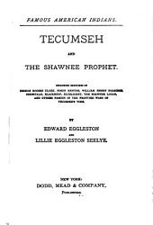 Tecumseh and the Shawnee Prophet: Including Sketches of George Rogers Clark, Simon Kenton, William Henry Harrison, Cornstalk, Blackhoof, Bluejacket, the Shawnee Logan, and Others Famous in the Frontier Wars of Tecumsehs̕ Time
