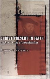 Christ Present in Faith: Luther's View of Justification