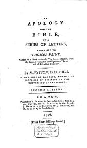 An Apology for the Bible: In a Series of Letters, Addressed to Thomas Paine, Author of a Book Entitled, The Age of Reason, Part the Second, Being an Investigation of True and of Fabulous Theology. By R. Watson, |. ..., Part 4