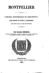 Montpellier: tableau historique et descriptif, pour servir de guide à l'étranger dans cette ville et dans ses environs ...