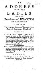 An Address from the Ladies of the Provinces of Munster and Leinster to their Graces the Duke and Duchess of D-t [i.e. Lionel C. Sackville, Duke of Dorset, and his wife Elizabeth], Lord G--- [i.e. Lord George Sackville], and Caiaphas the High Priest [i.e. George Stone, Archbishop of Armagh]. Together with sixty new original toasts ... To which are added, some love-letters which passed between Caiaphas and his favourite Ganymede C---m---, etc