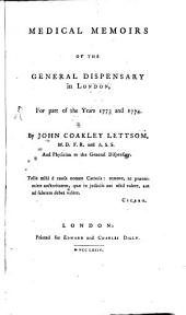 Medical Memoirs of the General Dispensary in London, for Part of the Years 1773 and 1774